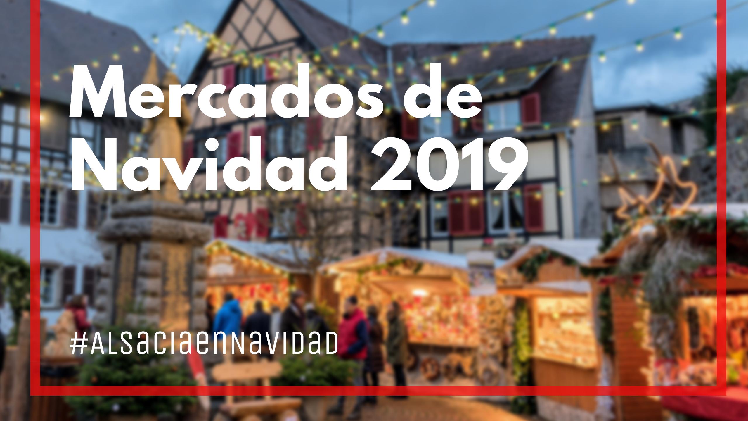 Imagenes De Navidad 2019.Mercados De Navidad En Alsacia 2019 Fechas Y Horarios