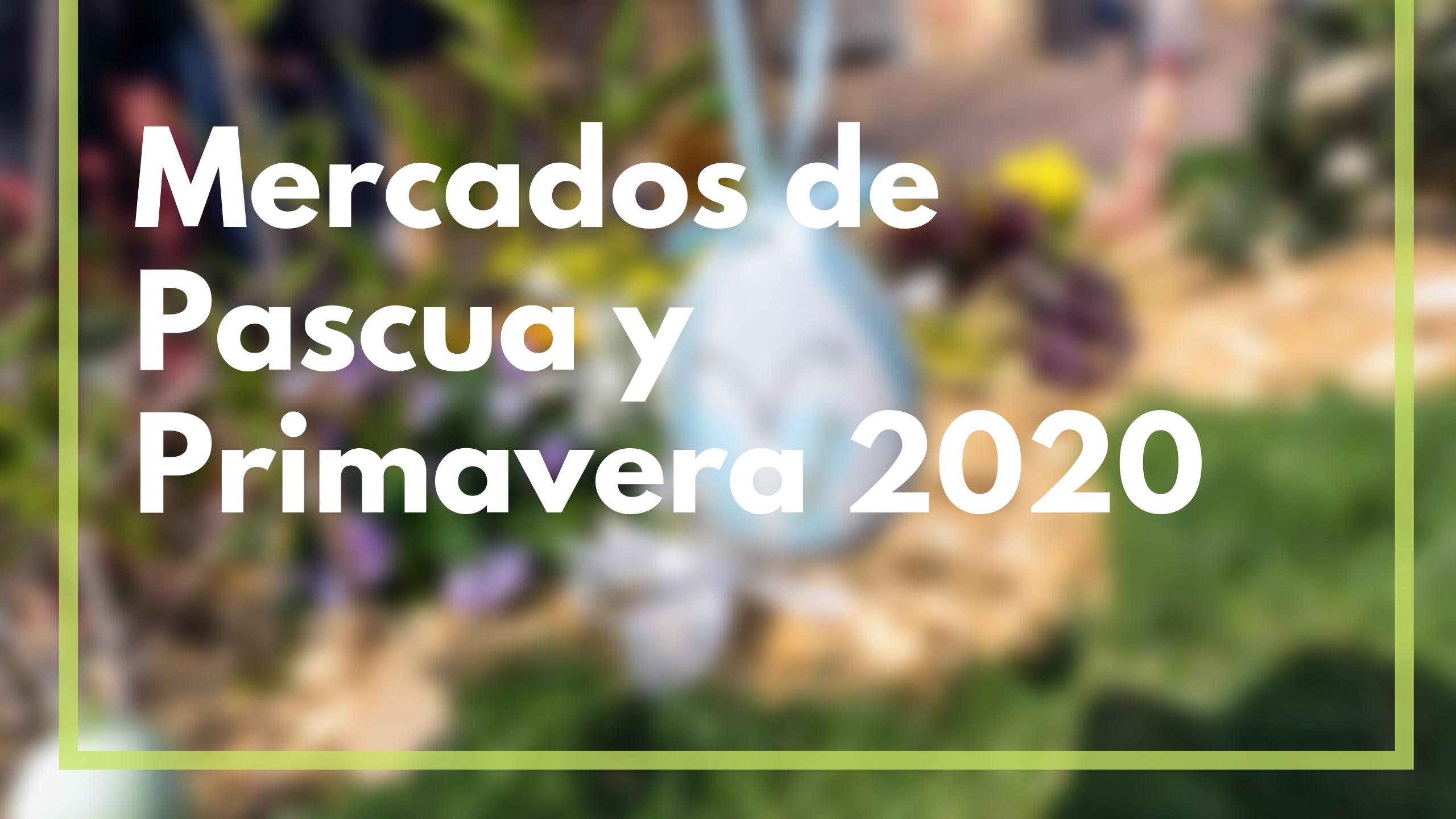 Mercados de Pascua y Primavera 2020